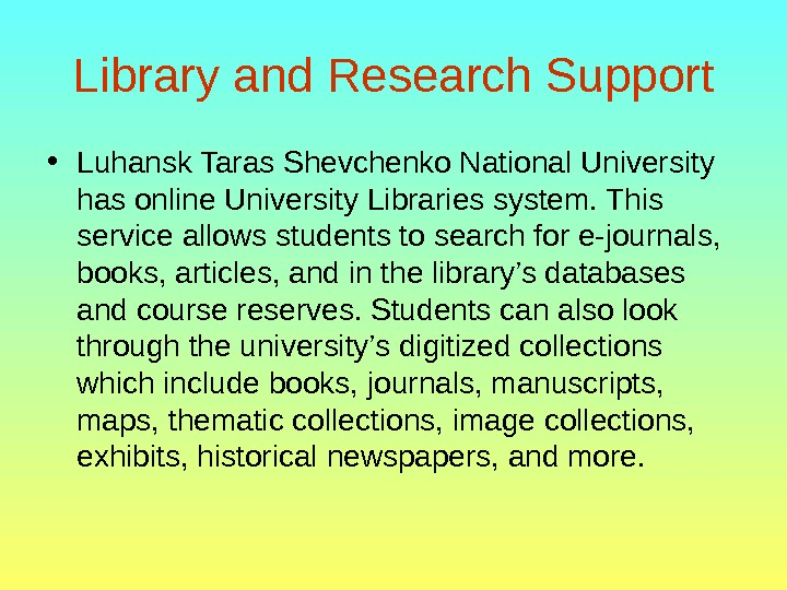 Library and Research Support • Luhansk Taras Shevchenko National University has online University Libraries system. This