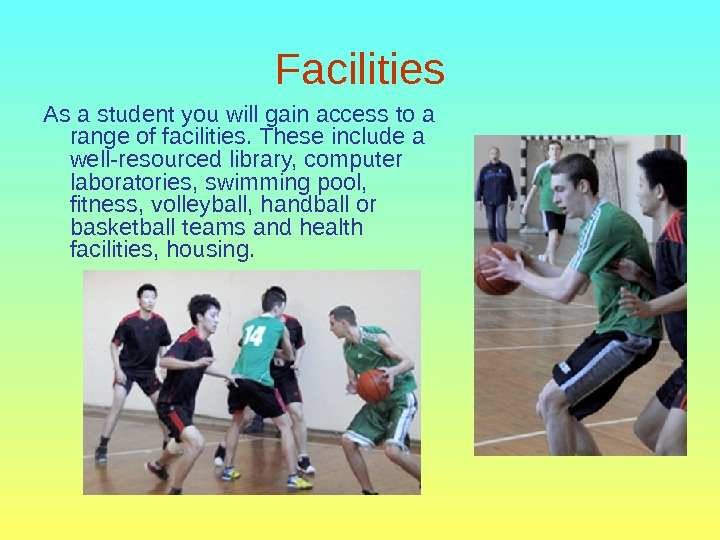 Facilities As a student you will gain access to a range of facilities. These include a