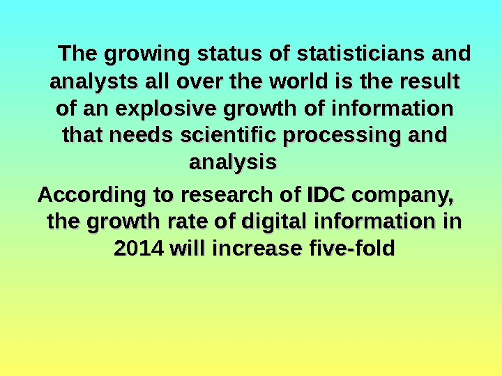 The growing status of statisticians and analysts all over the world is the result of