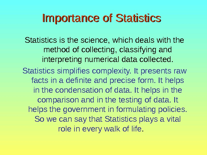 Statistics is the science, which deals with the method of collecting, classifying and interpreting numerical data