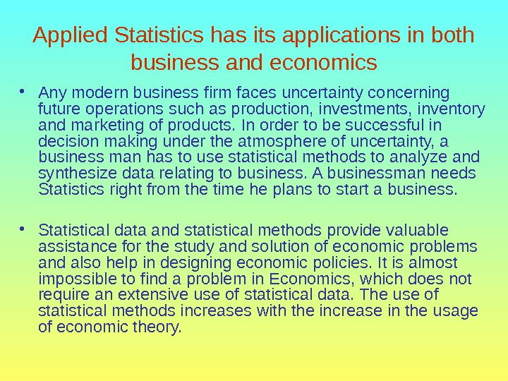 Applied Statistics has its applications in both business and economics • Any modern business firm faces