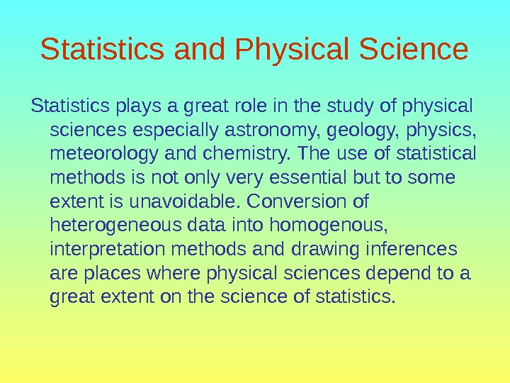 Statistics and Physical Science Statistics plays a great role in the study of physical sciences especially