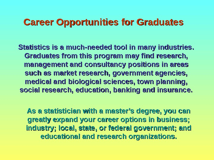 Career Opportunities for Graduates Statistics is a much-needed tool in many industries.  Graduates from this