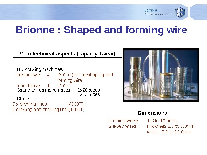 Brionne : Shaped and forming wire Dimensions. Dry drawing machines: breakdown:  4 (5000 T) for