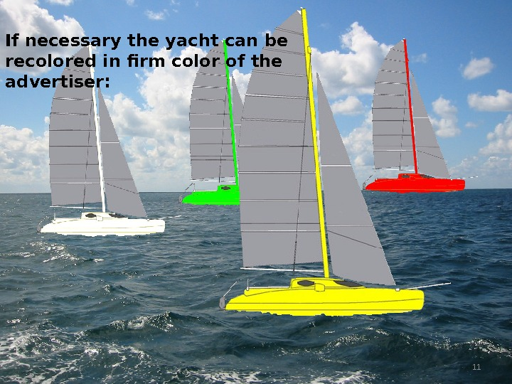 If necessary the yacht can be recolored in firm color of the advertiser: 11