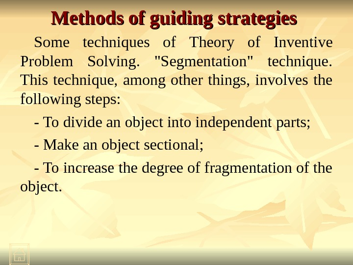 Methods of guiding strategies  Some techniques of  Theory of Inventive Problem Solving.  Segmentation