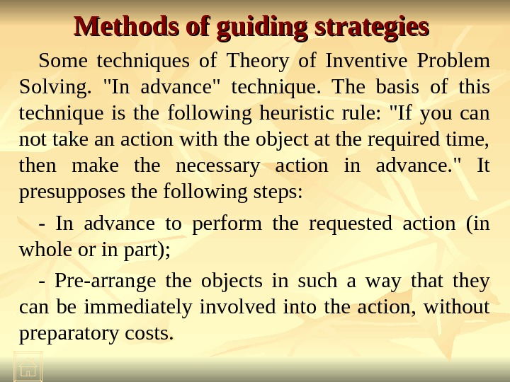 Methods of guiding strategies  Some techniques of  Theory of Inventive Problem Solving.  In