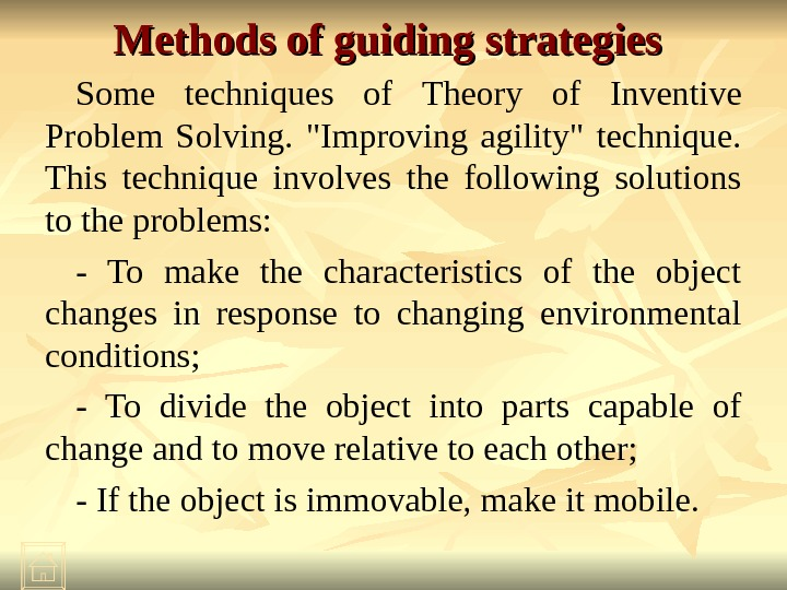 Methods of guiding strategies  Some techniques of  Theory of Inventive Problem Solving.  Improving