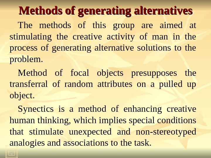 Methods of generating alternatives The methods of this group are aimed at stimulating the creative activity