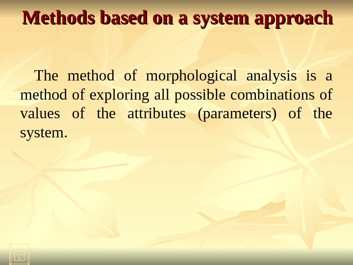 Methods based on a system approach The method of morphological analysis is a method