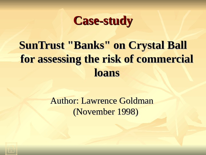 Case-study Sun. Trust Banks on Crystal Ball for assessing the risk of commercial loans Author: Lawrence