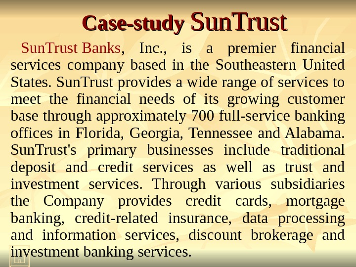 Case-study Sun. Trust Banks ,  Inc. ,  is a premier financial services company based