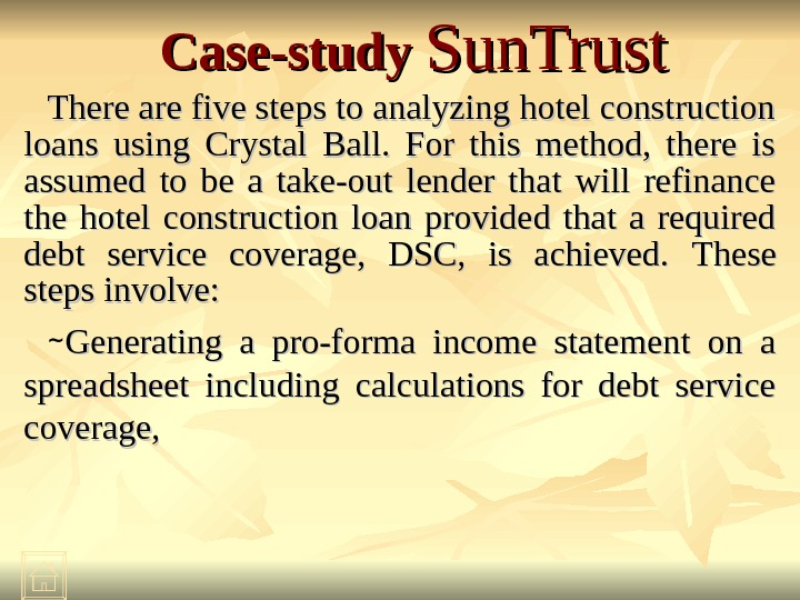 Case-study Sun. Trust There are five steps to analyzing hotel construction loans using Crystal Ball.