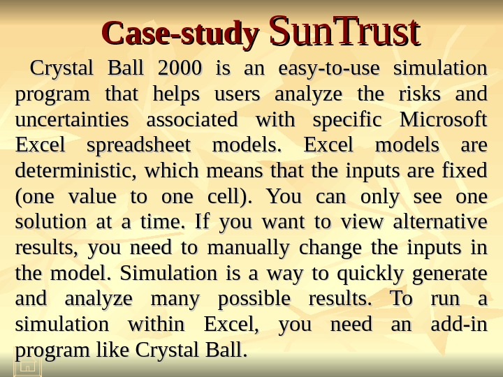 Case-study Sun. Trust Crystal Ball 2000 is an easy-to-use simulation program that helps users analyze the
