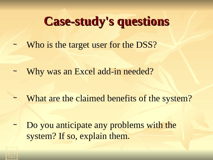Case-study's questions ~ Who is the target user for the DSS?  ~ Why was an