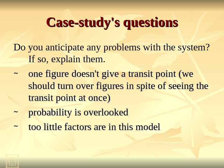 Case-study's questions Do you anticipate any problems with the system?  If so, explain them. ~