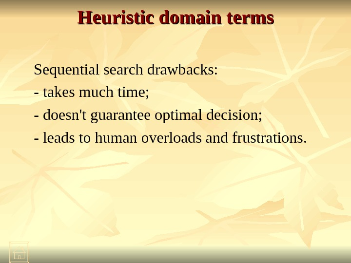 Heuristic domain terms Sequential search drawbacks: - takes much time; - doesn't guarantee optimal decision; -