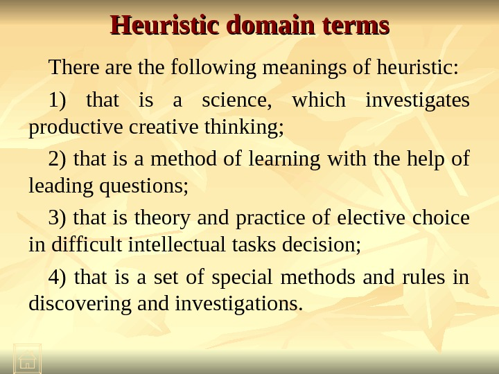 Heuristic domain terms There are the following meanings of heuristic: 1) that is a science,