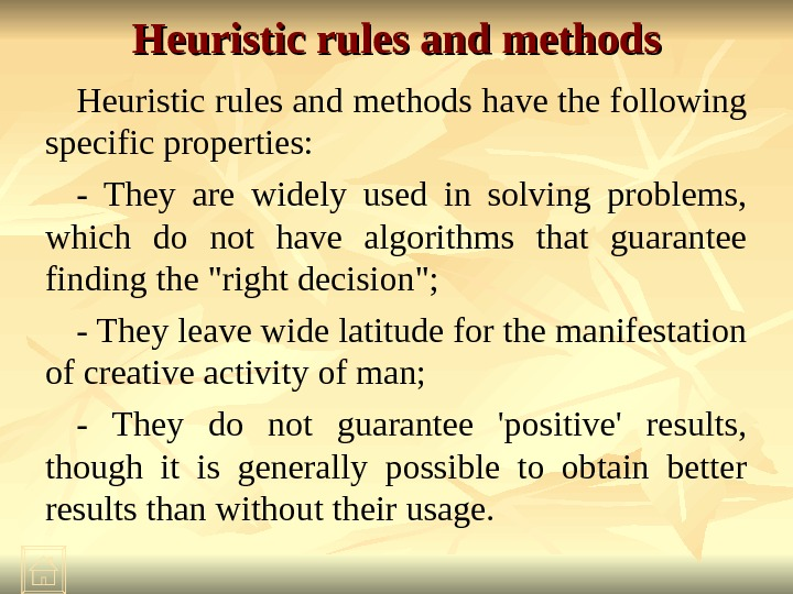 Heuristic rules and methods have the following specific properties: - They are widely used in solving