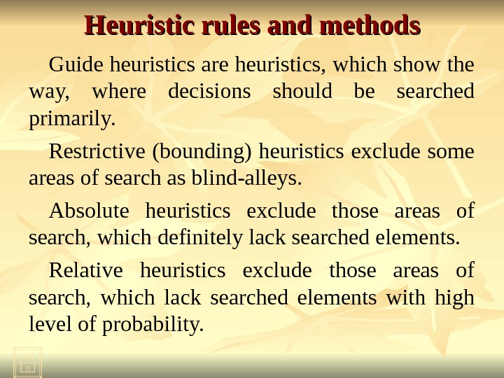 Heuristic rules and methods Guide heuristics are heuristics, which show the way,  where decisions should