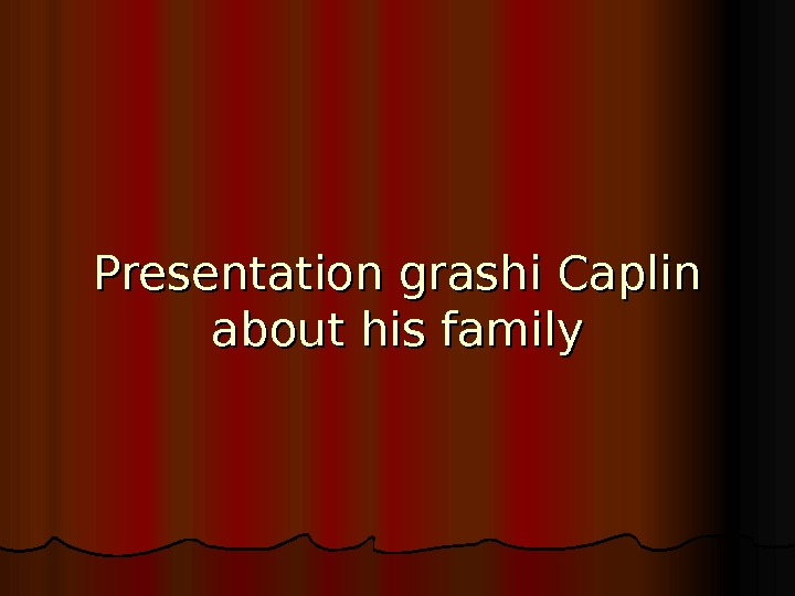 Presentation grashi Caplin about his family