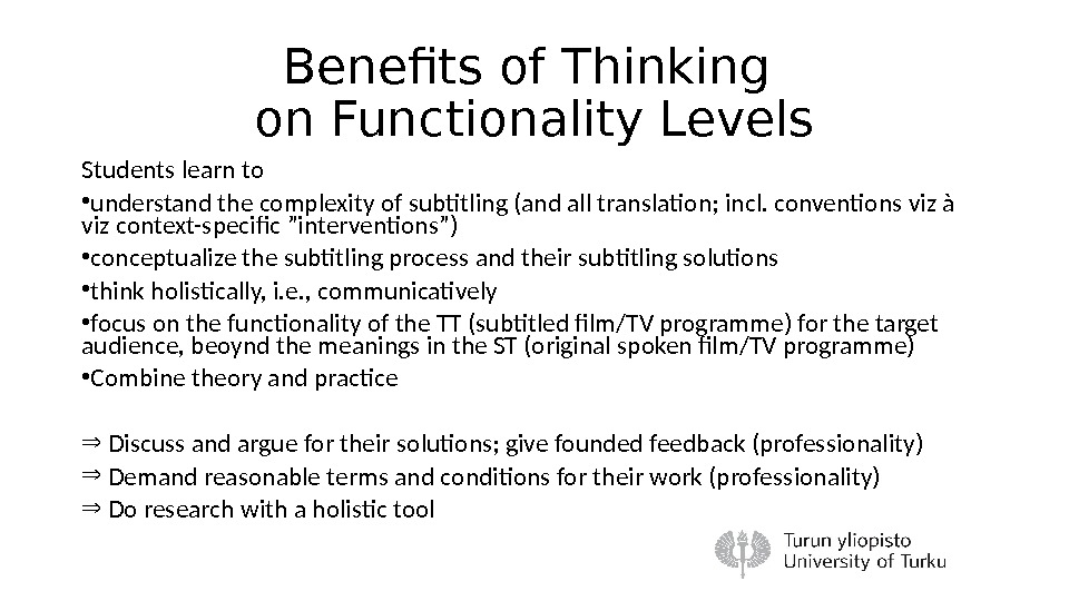 Benefits of Thinking on Functionality Levels Students learn to  • understand the complexity of subtitling
