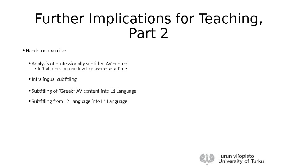 Further Implications for Teaching,  Part 2 • Hands-on exercises • Analysis of professionally subtitled AV