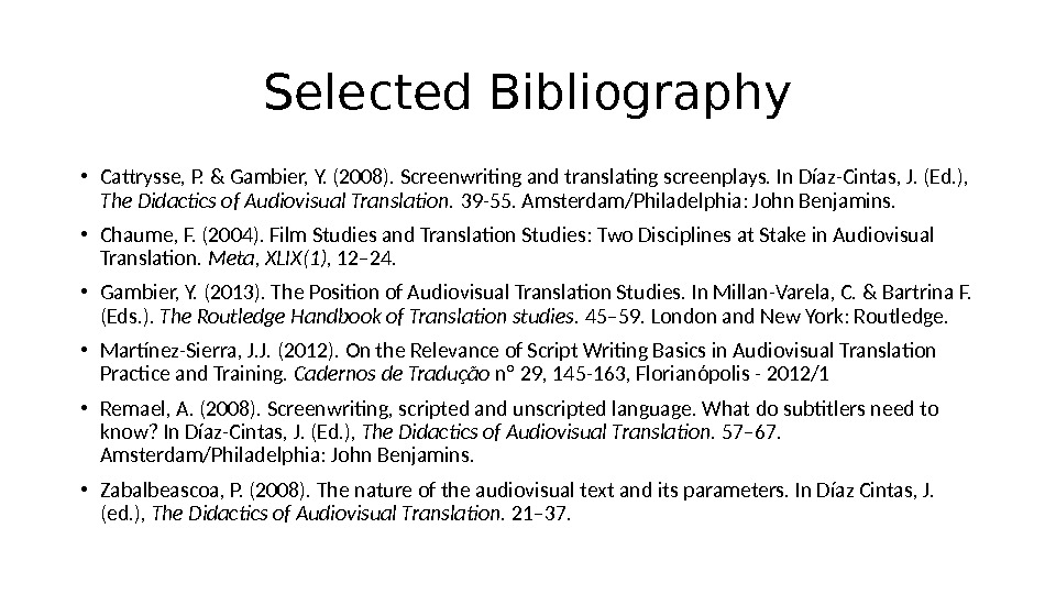 Selected Bibliography • Cattrysse, P. & Gambier, Y. (2008). Screenwriting and translating screenplays. In Díaz-Cintas, J.