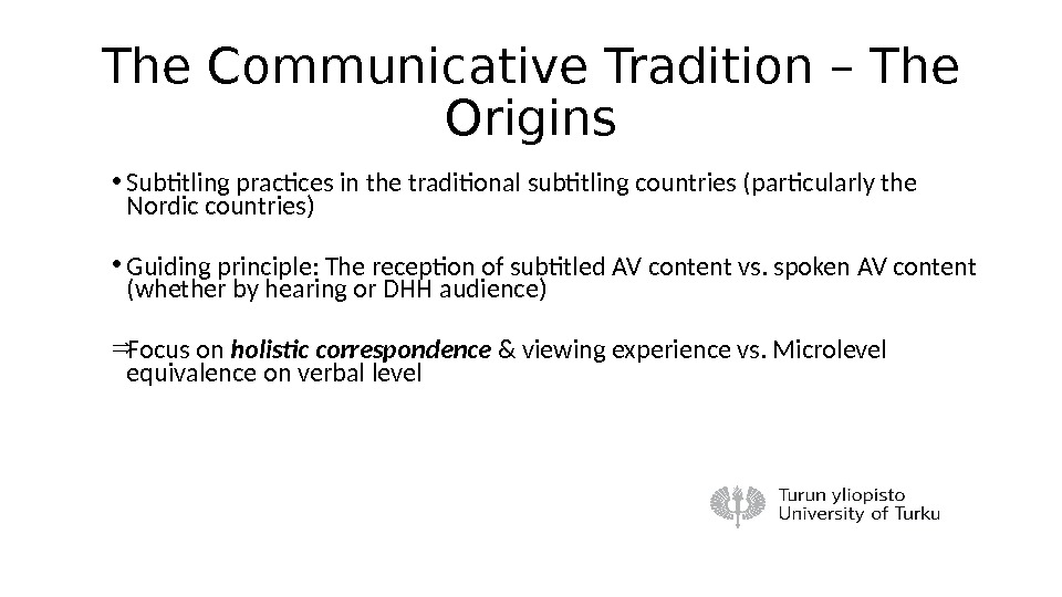 The Communicative Tradition – The Origins • Subtitling practices in the traditional subtitling countries (particularly the