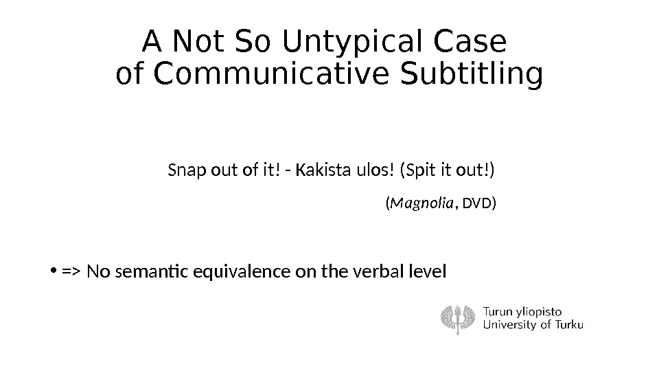 A Not So Untypical Case of Communicative Subtitling  Snap out of it! - Kakista ulos!
