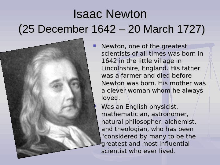 Isaac Newton ( ( 25 December 1642 – 20 March 1727) Newton, one of