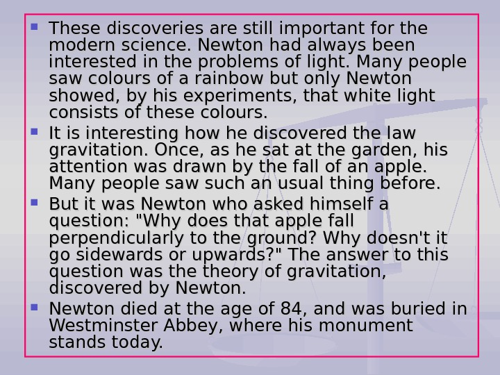 These discoveries are still important for the modern science. Newton had always been interested