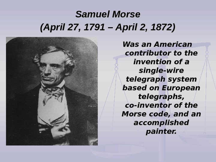 Samuel Morse (April 27, 1791 – April 2, 1872)  Was an American contributor