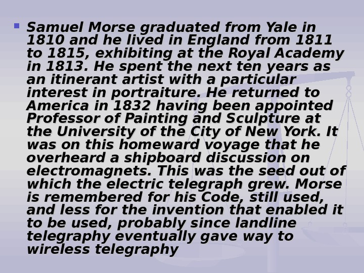 Samuel Morse graduated from Yale in 1810 and he lived in England from 1811