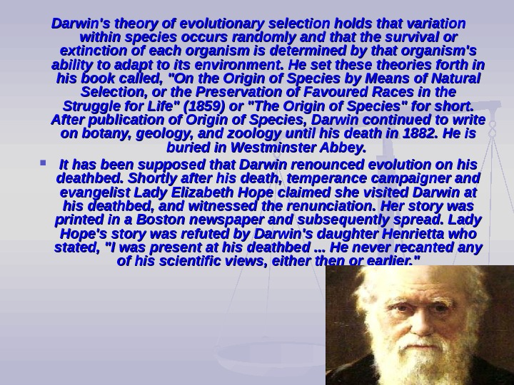Darwin's theory of evolutionary selection holds that variation within species occurs randomly and that