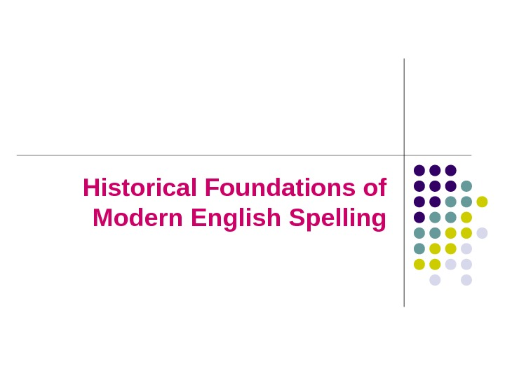 Historical Foundations of Modern English Spelling