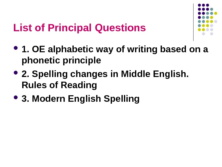 List of Principal Questions 1. OE alphabetic way of writing based on a phonetic principle 2.