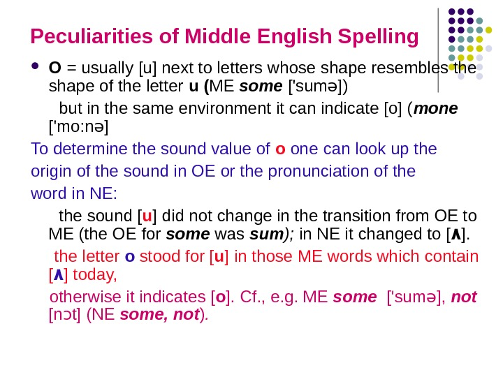 Peculiarities of Middle English Spelling O = usually [u] next to letters whose shape resembles the