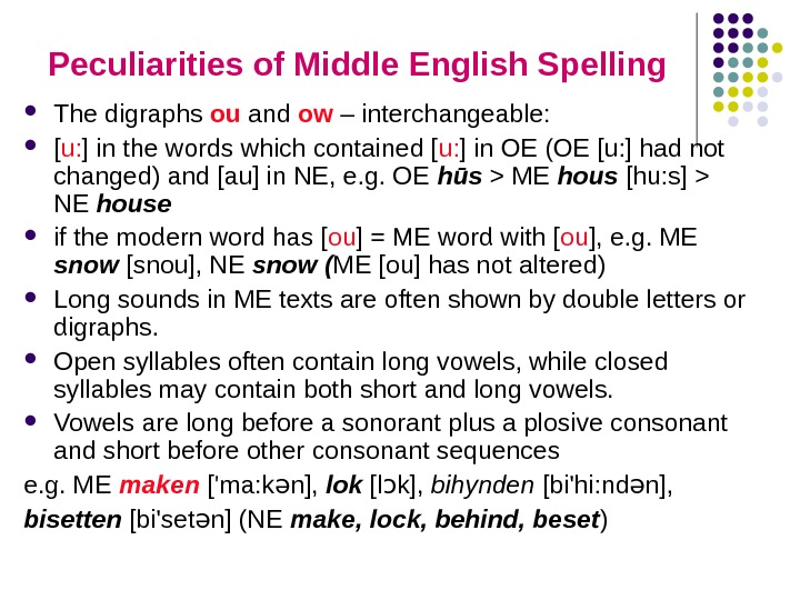 Peculiarities of Middle English Spelling The digraphs ou  and ow – interchangeable:  [ u: