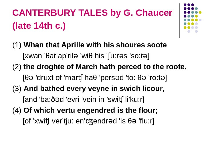 CANTERBURY TALES by G. Chaucer (late 14 th c. )  (1) Whan that Aprille with