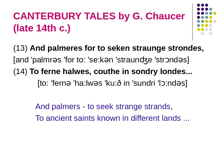 CANTERBURY TALES by G. Chaucer (late 14 th c. ) (13) And palmeres for to seken