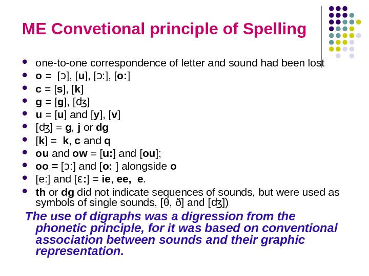 ME Convetional principle of Spelling one-to-one correspondence of letter and sound had been lost o =