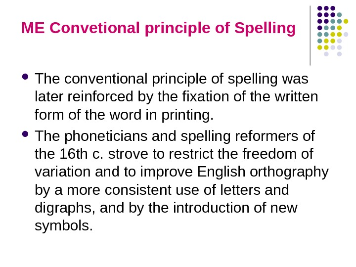 ME Convetional principle of Spelling The conventional principle of spelling was later reinforced by the fixation