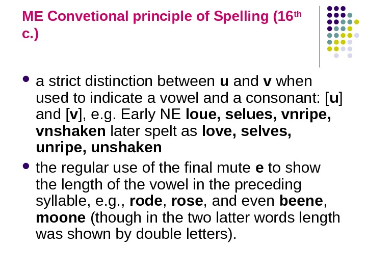 ME Convetional principle of Spelling (16 th  c. ) a strict distinction between u
