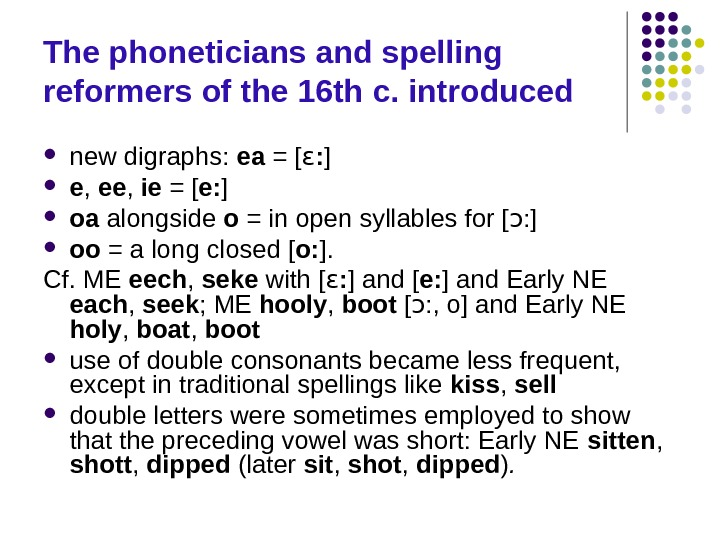 The phoneticians and spelling reformers of the 16 th с. introduced new digraphs:  ea =