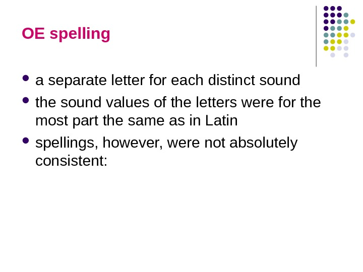 OE spelling  a separate letter for each distinct sound the sound values of the letters