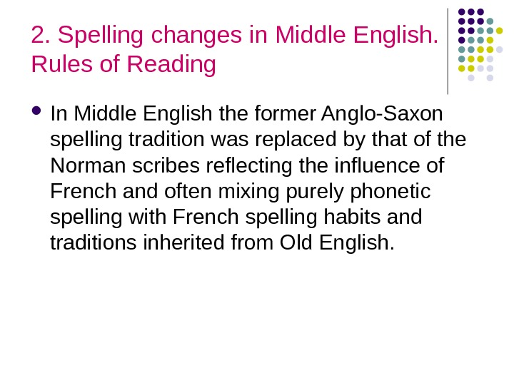 2. Spelling changes in Middle English.  Rules of Reading In Middle English the former Anglo-Saxon