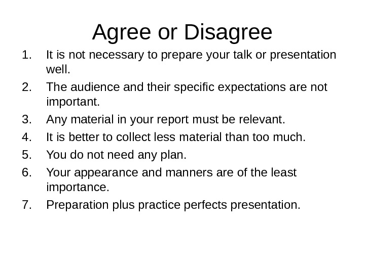 Agree or Disagree 1. It is not necessary to prepare your talk or presentation
