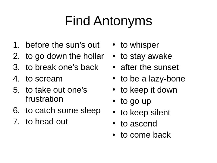 Find Antonyms 1. before the sun's out 2. to go down the hollar 3.