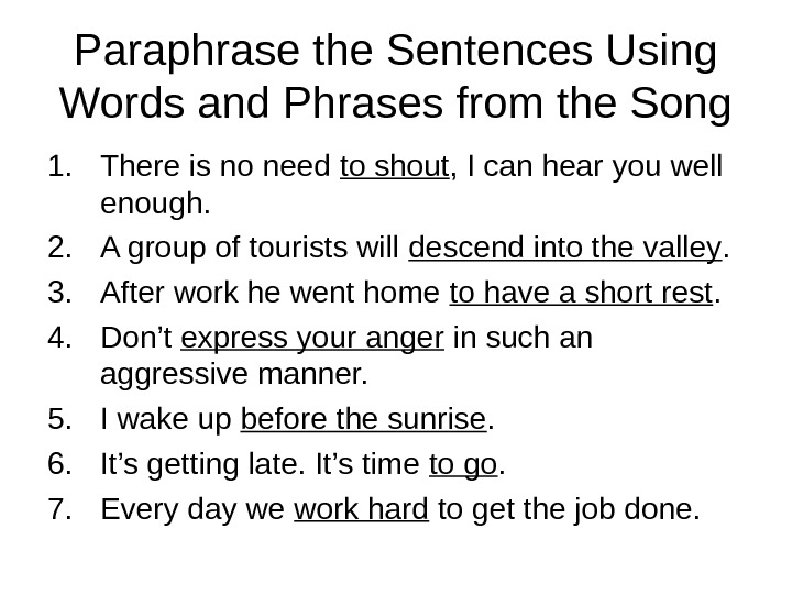 Paraphrase the Sentences Using Words and Phrases from the Song 1. There is no